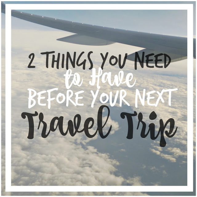 2 Things You Need to Have before your next travel trip